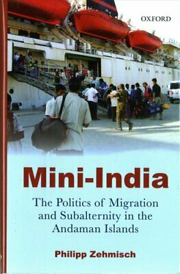 Mini-India: The Politics of Migration and Subalternity in the Andaman Islands...