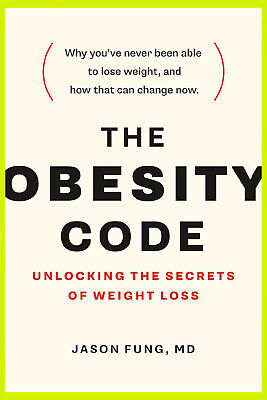 The Obesity Code : Unlocking the Secrets of Weight Loss by Jason Fung { 2019}