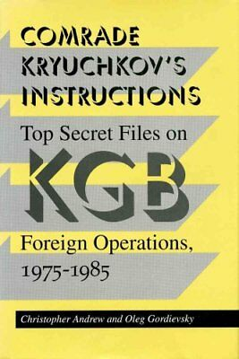 Comrade Kryuchkov's Instructions: Top Secret Files on KGB Foreign Operations,...