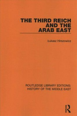 The Third Reich and the Arab East by Lukasz Hirszowicz 9781138221901