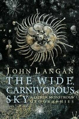 The Wide, Carnivorous Sky and Other Monstrous Geographies 9781614980544
