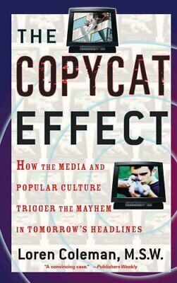 The Copycat Effect How the Media and Popular Culture Trigger th... 9780743482233