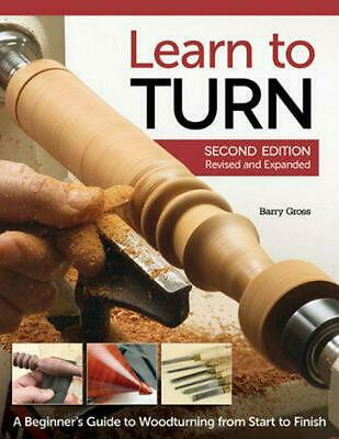 Learn to Turn, 2nd Edition, Revised and Expanded: A Beginner's Guide to Woodturn