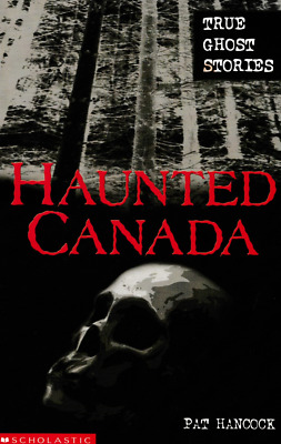 Haunted Canada True Ghost Stories By Pat Hancock