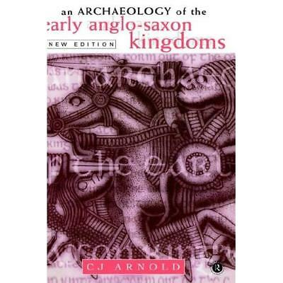 An Archaeology of the Early Anglo-Saxon Kingdoms Arnold, C. J. (Author)