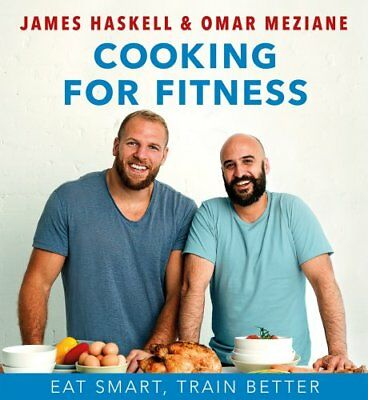 Cooking For Fitness Eat Smart, Train Better by James Haskell 9780995544642