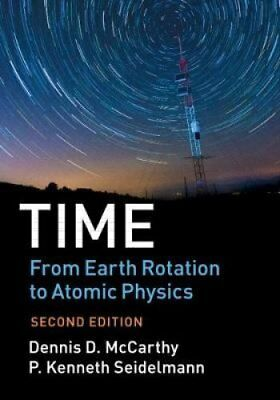 Time: From Earth Rotation to Atomic Physics by Dennis D. McCarthy 9781107197282