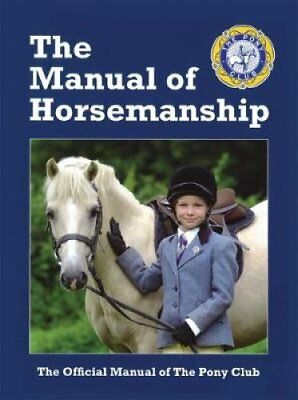 The Manual of Horsemanship The Official Manual of The Pony Club 9781907279133