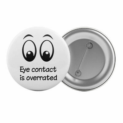 "Eye Contact is Overrated Badge Button 1.25"" 32mm Autism Asperger's Syndrome"