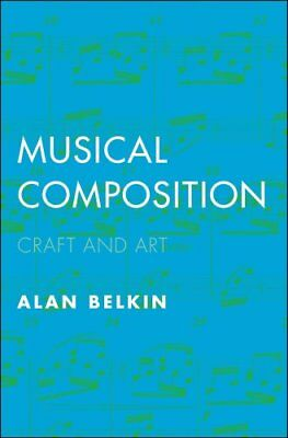 Musical Composition Craft and Art by Alan Belkin 9780300218992 (Paperback, 2018)