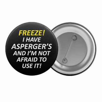 "FREEZE I Have Asperger's Badge Button 1.25"" 32mm Funny Aspergers Syndrome Slogan"