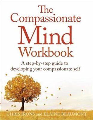 The Compassionate Mind Workbook: A step-by-step guide to developing your...