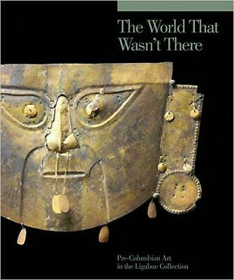 The World that Wasn't There - Pre-Columbian Art in the Ligabu... - 9788874397013