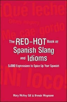 The Red-Hot Book of Spanish Slang and Idioms: 5,000 Expressions to Spice Up Your