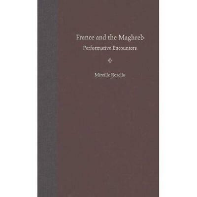 France And the Maghreb: Performative Encounters Mireille Rosello