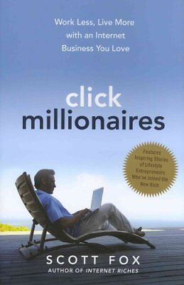Click Millionaires: Work Less, Live More with an Internet Busin... 9780814431917