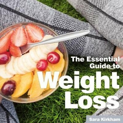 Weight Loss The Essential Guide by Sara Kirkham 9781910843468 (Paperback, 2019)