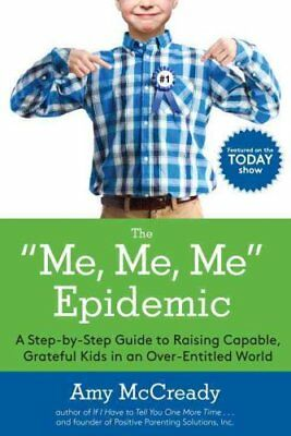 The Me, Me, Me Epidemic A Step-by-Step Guide to Raising Capable... 9780399184864