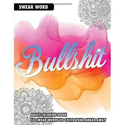 BULLSHIT: An Adult Coloring Book: 50 Swear Words To Color Your Anger Away Randy