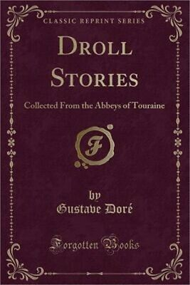 Droll Stories: Collected from the Abbeys of Touraine (Classic Reprint) (Paperbac
