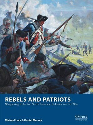 Rebels and Patriots Wargaming Rules for North America: Colonies... 9781472830227