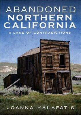 Abandoned Northern California: A Land of Contradictions (Paperback or Softback)