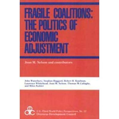 Fragile Coalitions: The Politics of Economic Adjustment Nelson, Joan M./ Waterbu