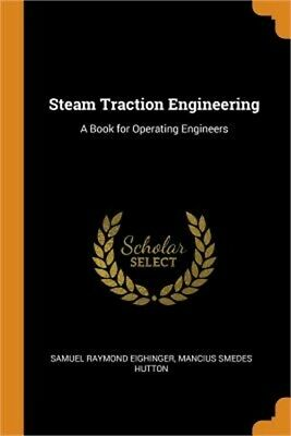 Steam Traction Engineering: A Book for Operating Engineers (Paperback or Softbac