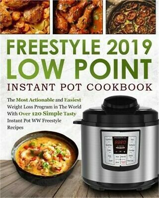 Freestyle 2019 Low Point Instant Pot Cookbook: The Most Actionable and Easiest W