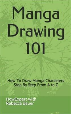 Manga Drawing 101: How to Draw Manga Characters Step by Step from A to Z (Paperb