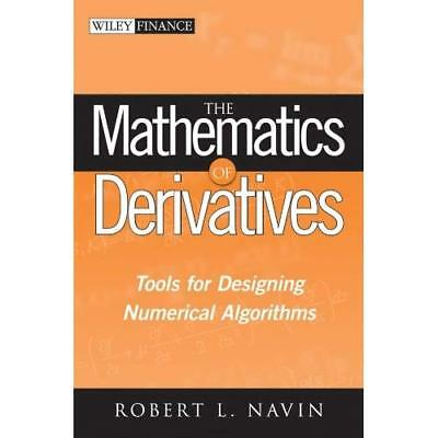 The Mathematics of Derivatives: Tools for Designing Num - Hardcover NEW Navin, R