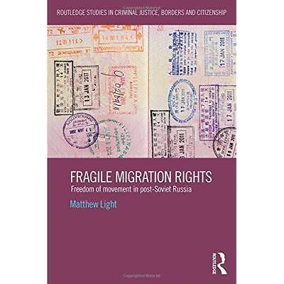 Fragile Migration Rights: Freedom of Movement in Post-soviet Russia Light, Matth