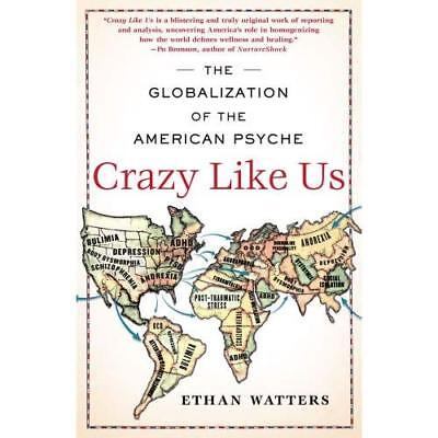 Crazy Like Us: The Globalization of the American Psyche - Paperback NEW Watters,