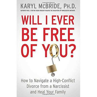 Will I Ever Be Free of You?: How to Navigate a High-Con - Paperback NEW Dr Karyl