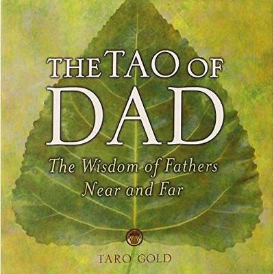 The Tao of Dad: The Wisdom of Fathers Near and Far - Hardcover NEW Gold, Taro 20