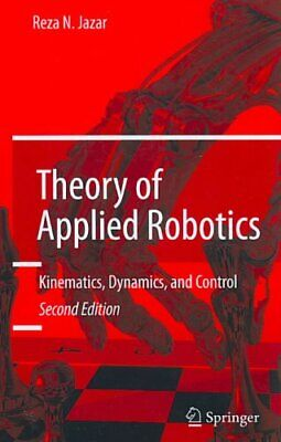 Theory of Applied Robotics Kinematics, Dynamics, and Control (2... 9781441917492