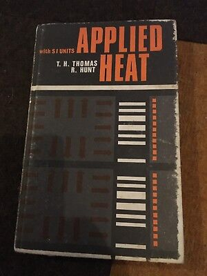 Thermodynamics: Applied Heat With Si Units: T H Thomas & R Hunt