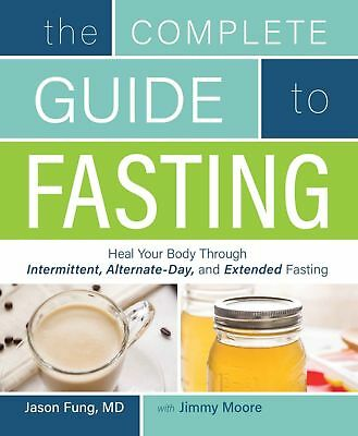 The Complete Guide to Fasting by Jason Fung and Jimmy Moore (eBooks, 2016)
