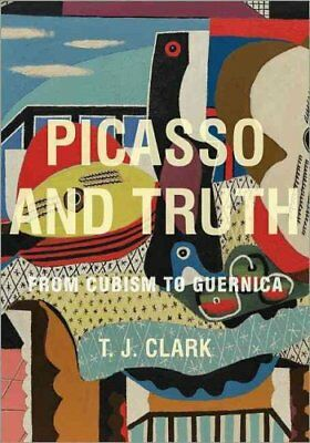 Picasso and Truth From Cubism to Guernica by T. J. Clark 9780691157412