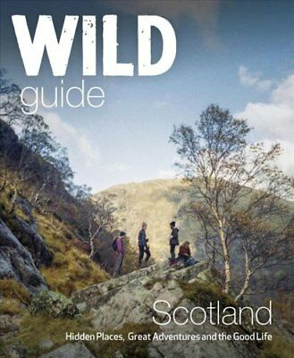 Wild Guide Scotland Hidden Places, Great Adventures & the Good ... 978191063