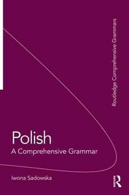 Polish: A Comprehensive Grammar by Iwona Sadowska 9780415475419