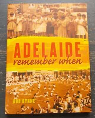 Adelaide Remember When by Bob Byrne S/C 2014 Growing Up in Adelaide