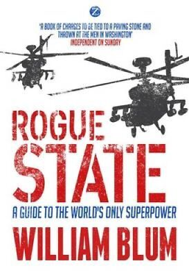 Rogue State A Guide to the Worlds Only Superpower by William Blum 9781783602124