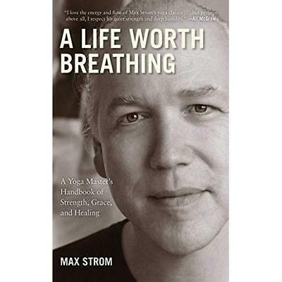 A Life Worth Breathing: A Yoga Master's Handbook of Str - Paperback NEW Max Stro