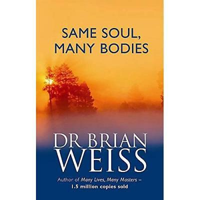 Same Soul, Many Bodies - Paperback NEW Weiss, Brian L. 2004-11-04