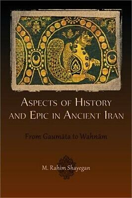 Aspects of History and Epic in Ancient Iran: From Gaum Ta to Wahn M (Paperback o