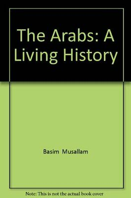 The Arabs: A Living History By Basim Mussallam