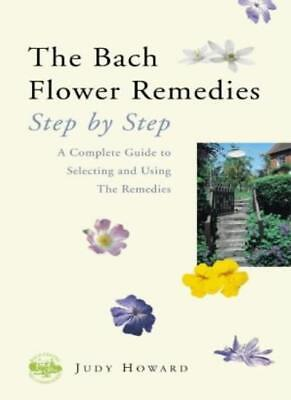 The Bach Flower Remedies: Step by Step: A Complete Guide to Selecting and Using