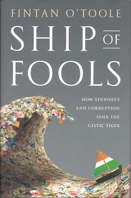 Ship of Fools: How Stupidity and Corruption Sank the Celtic Tiger by O'Toole, Fi