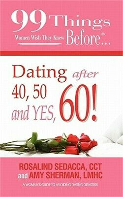 99 Things Women Wish They Knew Before Dating After 40, 50, & Yes, 60! (Paperback